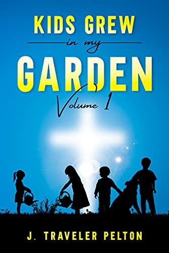 Kid's Grew in My Garden: Volume 1