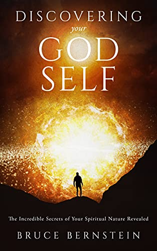 Discovering Your God Self... The Incredible Secrets of Your Spiritual Nature Revealed