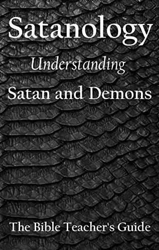 Satanology: Understanding Satan and Demons