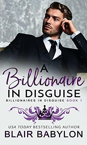 A Billionaire in Disguise: A Royal Billionaire Romance (Billionaires in Disguise: Rae, Book 1)