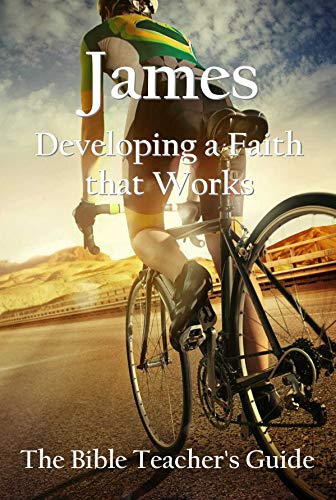 James: Developing a Faith that Works