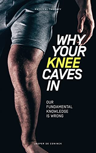 Why Your Knee Caves In: Our Fundamental Knowledge Is Wrong