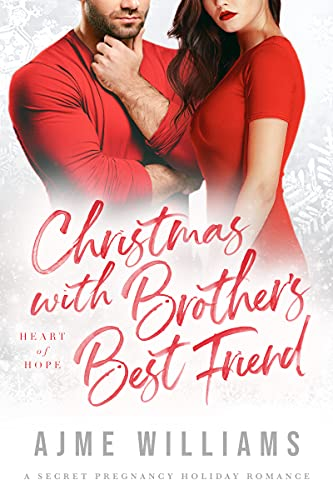 Christmas with Brother's Best Friend: A Secret Pregnancy Holiday Romance (Heart of Hope)