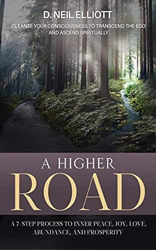 A Higher Road: Cleanse Your Consciousness to Transcend the Ego and Ascend Spiritually