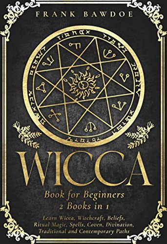 Wicca Book for Beginners: Learn Wicca, Witchcraft, Beliefs, Ritual Magic, Spells, Coven, Divination, Traditional and Contemporary Paths