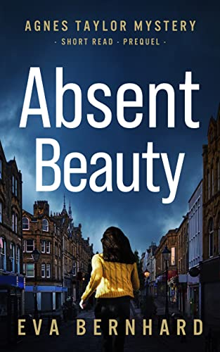 Absent Beauty (Agnes Taylor Mystery - Short Read Prequel)