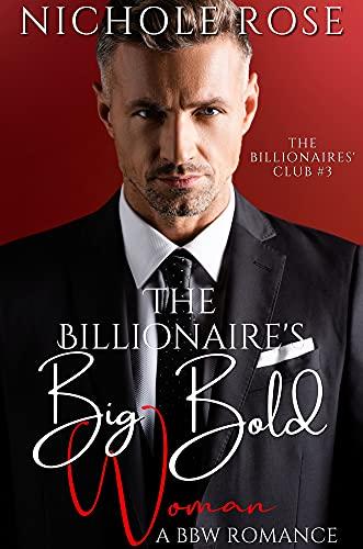 The Billionaire's Big Bold Woman: A Single Father Instalove Romance (The Billionaires' Club)