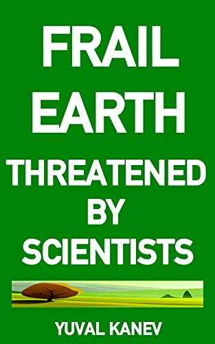 Frail Earth: Threatened by Scientists